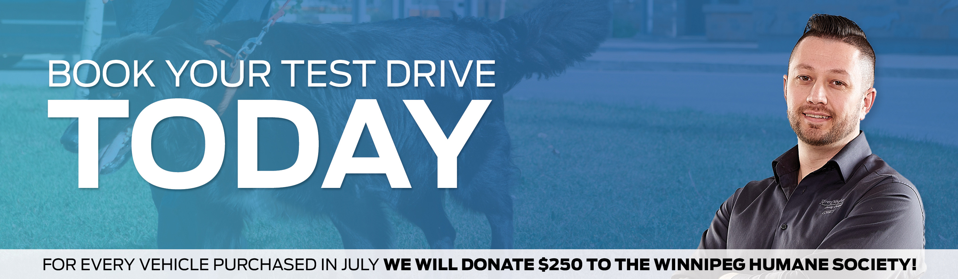 Book your test drive today @ River City Ford - $250 from every vehicle purchased will be donated to the Winnipeg Humane Society
