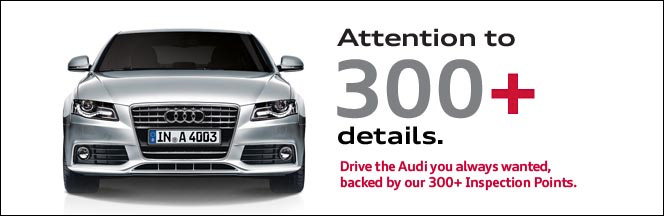 Attention to 300+ Details. Drive the Audi You always wanted