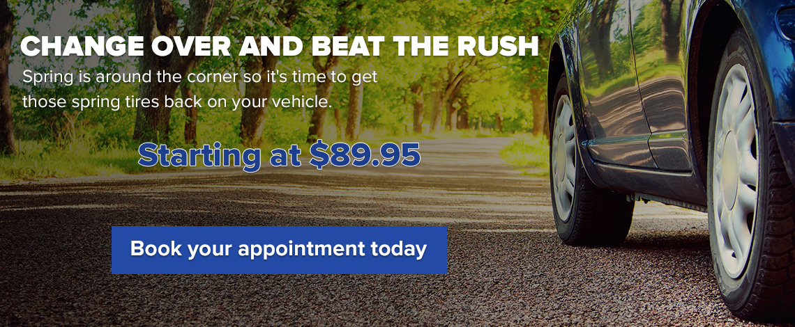Change over your tires and beat the rush, starting at $89.95